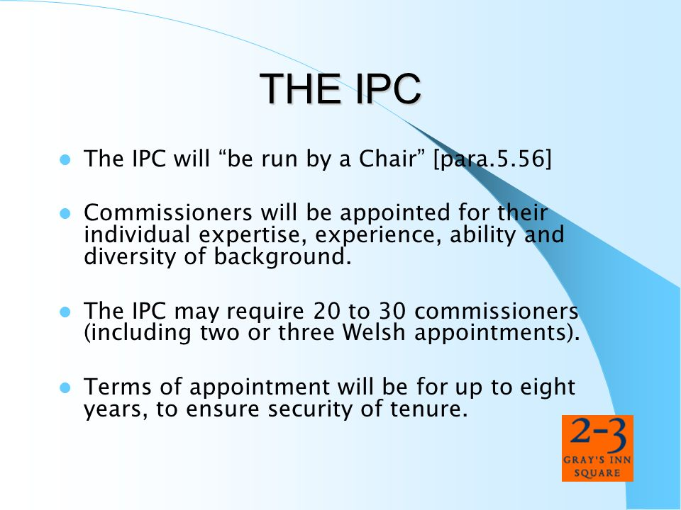THE IPC The IPC will be run by a Chair [para.5.56]